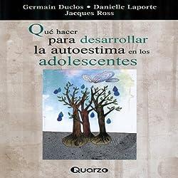 Que Hacer Para Desarrollar La Autoestima en Los Adolescentes (Spanish Edition)