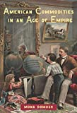 American Commodities in an Age of Empire, Mona Domosh, 0415945712