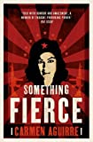 Front cover for the book Something Fierce: Memoirs of a Revolutionary Daughter by Carmen Aguirre