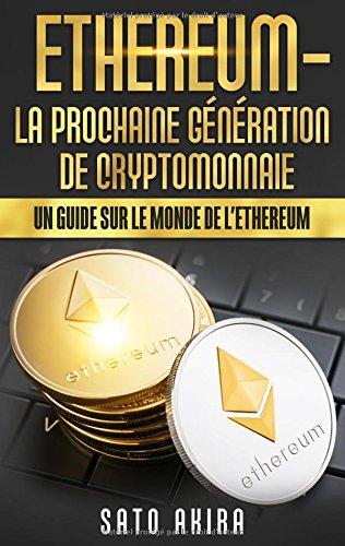 Ethereum - La Prochaine Génération de Cryptomonnaie (French Edition)