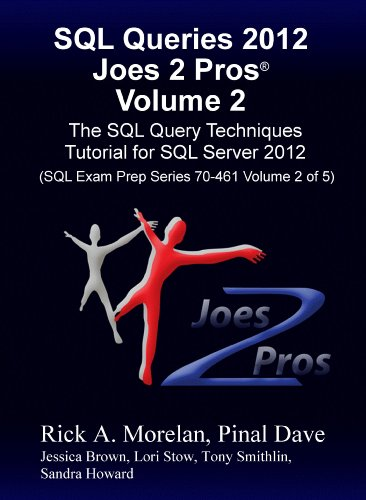 SQL Queries 2012 Joes 2 Pros® Volume 2: The SQL Query Techniques Tutorial for SQL Server 2012 (SQL Exam Prep Series 70-461 Volume 2 of 5) Pdf