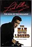 img - for LASH LARUE: THE KING OF THE BULLWHIP: THE MAN NOT THE LEGEND book / textbook / text book
