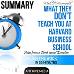 Mark H. McCormack's What They Don't Teach You at Harvard Business School: Notes from a Street-Smart Executive Summary |  Ant Hive Media