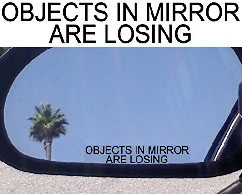 (2) Objects In Mirror Are Losing Vinyl Decal Sticker Funny Mirror Race Car Black, Die cut vinyl decal for windows, cars, trucks, tool boxes, laptops, MacBook - virtually any hard, smooth surface