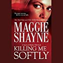 Killing Me Softly Audiobook by Maggie Shayne Narrated by Joe Plummer