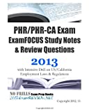 PHR/PHR-CA Exam ExamFOCUS Study Notes and Review Questions 2013 with Intensive Drill on US/California Employment Laws and Regulations, ExamREVIEW, 1479399728