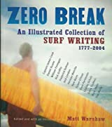 Zero Break: An Illustrated Collection of Surf Writing 1777 - 2004