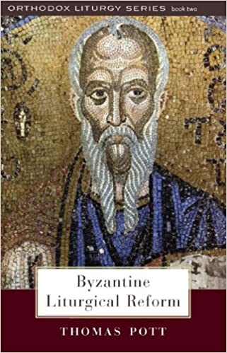 Byzantine Liturgical Reform A Study Of Liturgical Change In The