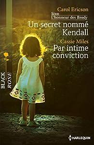 Un secret nommé Kendall - Par intime conviction : T2 - L'honneur des Brody par Carol Ericson