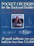 : Pocket Cruisers for the Backyard Builder: 30 Small Sailboats You Can Build for Less Than $12,000