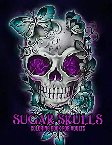 Skull Halloween Coloring Pages (Sugar Skulls Coloring Book for Adults: 50 Plus Designs Inspired by Día de Los Muertos Skull Day of the Dead Easy Patterns for Anti-Stress and Relaxation Single-sided Pages Resist)