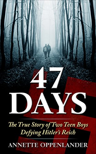 47 Days: The True Story of Two Teen Boys Defying Hitler's Reich by [Oppenlander, Annette]