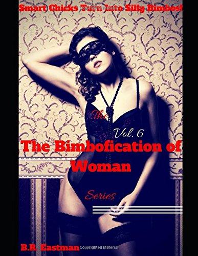 The 'Bimbofication of Woman' Series, Vol. 6: Smart Chicks Turn Into Silly Bimbos!