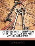 Die Elektrischen Leitungen Und Ihre Anlage Für Alle Zwecke Der Praxis, Johannes Zacharias, 1141251205