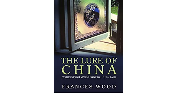 The Lure of China: history and Literature from Marco Polo to J.G ...