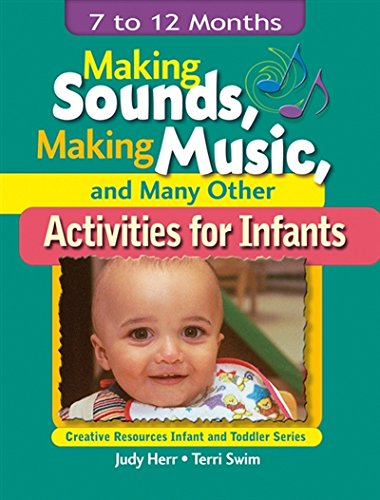 Making Sounds, Making Music, & Many Other Activities for Infants: 7 to 12 Months (Ece Creative Resources Serials)