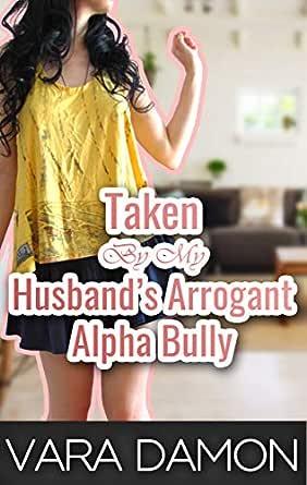Taken By My Husbands Arrogant Alpha Bully (English Edition ...