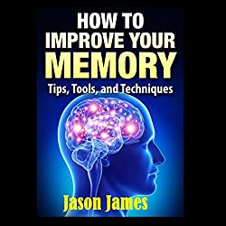 How to Improve Your Memory: Tips, Tools, and Techniques