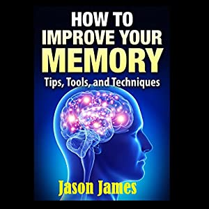 How to Improve Your Memory: Tips, Tools, and Techniques Audiobook