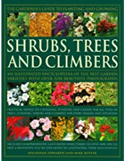 The Gardener's Guide to Planting and Growing Shrubs, Climbers & Trees: Choosing, planting and caring for trees, conifers, palms, shrubs and climbers for every season and situation with over 1500 photographs; Includes comprehensive illustrated directories of varieties and a practical step-by-step guide to growing them succe