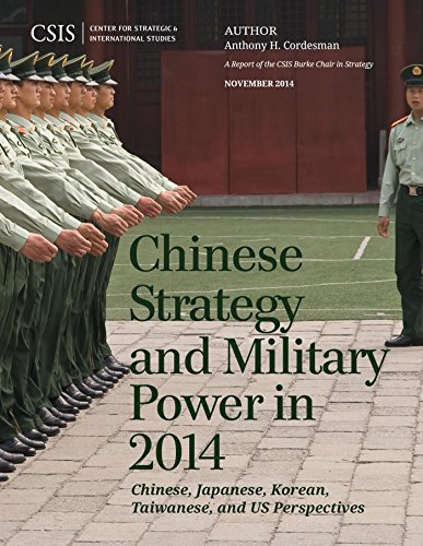 Download Chinese Strategy and Military Power in 2014: Chinese, Japanese, Korean, Taiwanese and US Assessments (CSIS Reports) Pdf