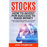 Stocks: How to Invest For Success To Make Money - Day Trading, Stock Trading, Penny Stocks, Stock Market & Other Investing Basics