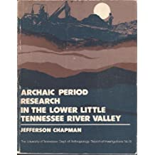 Archaic Period Research in the Lower Little Tennessee River Valley : Icehouse Bottom, Harrison Branch, Thirty Acre Island, Calloway Island