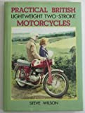 Practical British Two-Stroke : Lightweight Motorcycles, Wilson, Steve, 085429709X