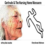Gertrude & the Nursing Home Massacre | Jeffrey Jeschke