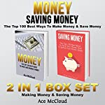 Money: Saving Money: The Top 100 Best Ways to Make Money & Save Money: 2 in 1 Box Set: Making Money & Saving Money | Ace McCloud