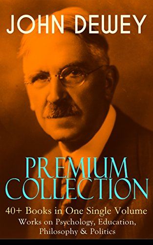 john-dewey-premium-collection-40-books-in-one-single-volume-works-on-psychology-education-philosophy