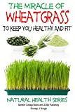 miracle wheatgrass juice - The Miracle of Wheatgrass - To keep you healthy and fit