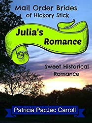 Julia's Romance: Sweet Historical Romance (Mail Order Brides of Hickory Stick Book 2)