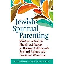 Jewish Spiritual Parenting: Wisdom, Activities, Rituals and Prayers for Raising Children with Spiritual Balance and Emotional Wholeness