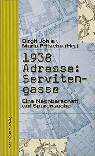 1938 Adresse: Servitengasse: Eine Nachbarschaft auf Spurensuche: Birgit  Johler and Maria Fritsch (Hg.): 9783854762331: Amazon.com: Books