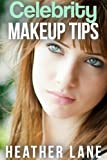 Celebrity Makeup Tips: 76 Tips to Get Noticed and Look Beautiful
