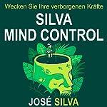 Silva Mind Control: Die universelle Methode zur Steigerung der Kreativität und Leistungsfähigkeit des menschlichen Geistes | José Silva,Philip Miele,Mascha Rabben - Übersetzer