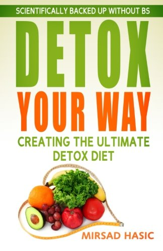 Detox Your Way: Creating the Ultimate Detox Diet