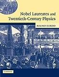 Nobel Laureates and Twentieth-Century Physics, Mauro Dardo, 0521540089