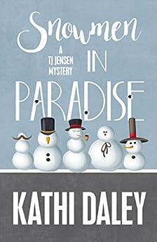 Snowmen in Paradise (A Tj Jensen Mystery Book 2) by [Daley, Kathi]