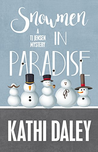Snowmen in Paradise (A Tj Jensen Mystery Book 2) by [Daley, Kathi]