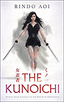 THE KUNOICHI: Woman Ninja Assassin at the Battle of Okehazama by [AOI, RINDO]