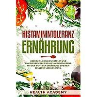 Histaminintoleranz Ernährung: Kochbuch, Ernährungsplan und Einkaufsratgeber bei Histaminintoleranz.  Mit der richtigen Ernährung zu einem besseren Lebensgefühl.