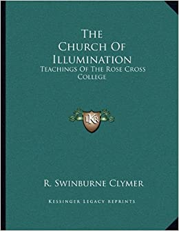 The Church Of Illumination: Teachings Of The Rose Cross College: R