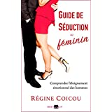 Guide de séduction au féminin: Comprendre l'éloignement émotionnel des hommes (French Edition)