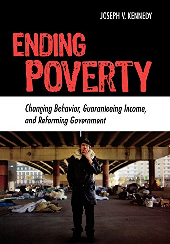 Ending Poverty: Changing Behavior, Guaranteeing Income, and Transforming Government