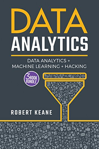 Data Analytics: A Complete Guide on Data Analytics, Machine Learning AND Hacking - A Three Book Bundle