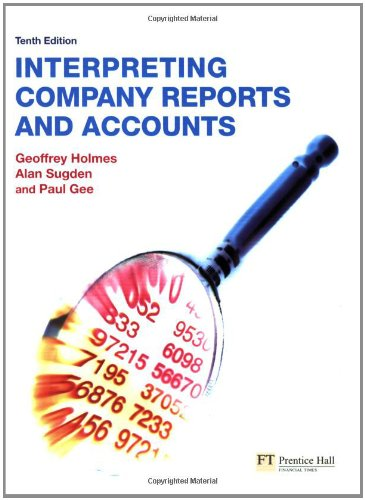 Interpreting Company Reports (10th Edition), by Geoffrey Holmes, Alan Sugden, Paul Gee