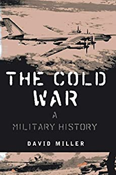 The Cold War: A Military History by [Miller, David]