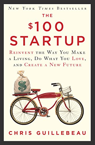 The $100 Startup: Reinvent the Way You Make a Living, Do What You Love, and Create a New Future (One Million Dollars Enough)